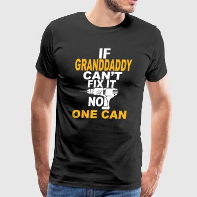 If Granddaddy can't fix it no one can T shirt - Men's Premium T-Shirt