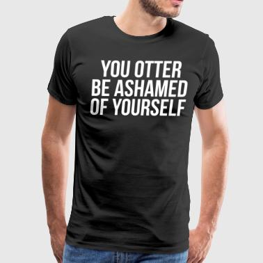 Funny Hilarious Otter Be Ashamed T-shirt - Men's Premium T-Shirt
