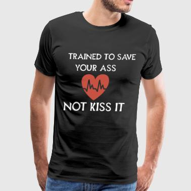 trained to save your ass not kiss it girlfriend t - Men's Premium T-Shirt