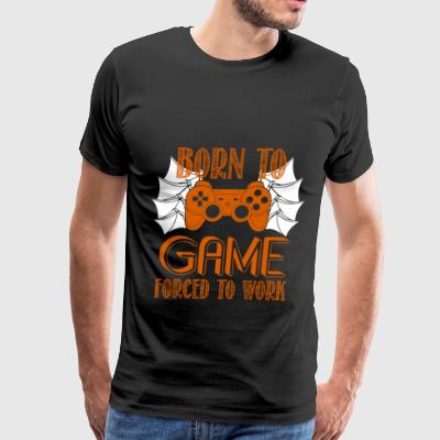 Born To Game Forced To Work T Shirt - Men's Premium T-Shirt
