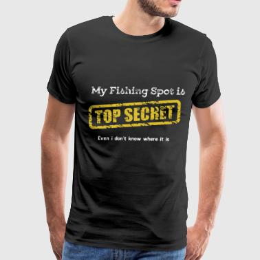 MY FISHING SPOT IS TOP SECRET even i don't know wh - Men's Premium T-Shirt