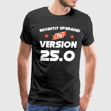 Recently Upgraded To Version 25.0 25th Birthday - Men's Premium T-Shirt