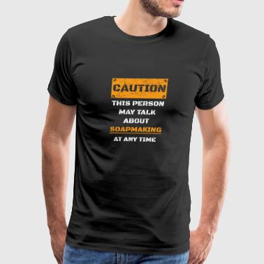 CAUTION WARNUNG TALK ABOUT HOBBY Soapmaking - Men's Premium T-Shirt