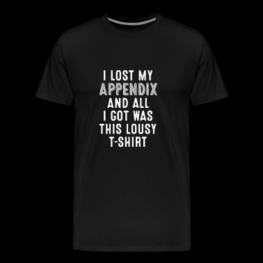 I Lost My Appendix And All I Got Was This Lousy - Men's Premium T-Shirt