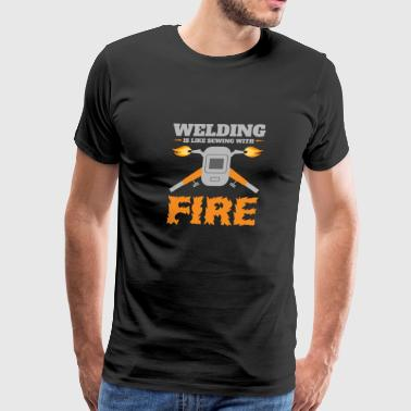 Welding Is Like Sewing With Fire Welder Gifts - Men's Premium T-Shirt