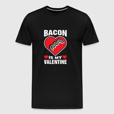 Bacon Is My Valentine Day Sarcastic Dinner Date - Men's Premium T-Shirt