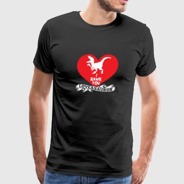 I Rawr You Loveasaurus Love Heart Romantic Holiday - Men's Premium T-Shirt
