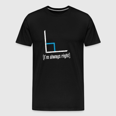 I'm Always Right Funny Math Joke Pun - Men's Premium T-Shirt