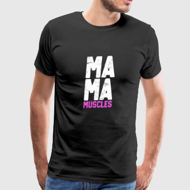 Mama Muscles New Mother Gym Gift - Men's Premium T-Shirt