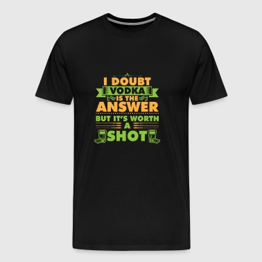 I doubt vodka is the answer - Men's Premium T-Shirt
