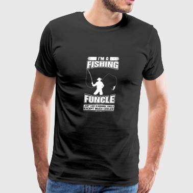 I'm A Fishing Funcle Just Like A Normal Uncle Cool - Men's Premium T-Shirt
