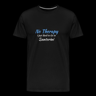 No Therapy I just Need to Go to santorini white - Men's Premium T-Shirt