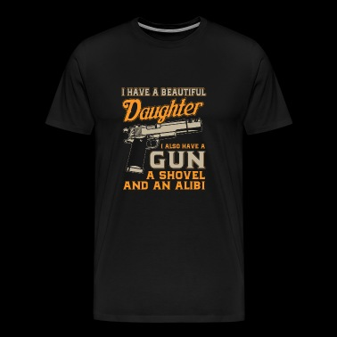 I Have A Beautiful Daughter I Also Have gun A Show - Men's Premium T-Shirt
