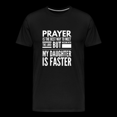 Prayer is the best way to meet lord Father's day - Men's Premium T-Shirt
