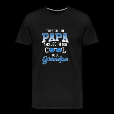 They Call Me Papa Because I Am Too Cool To Be Gran - Men's Premium T-Shirt