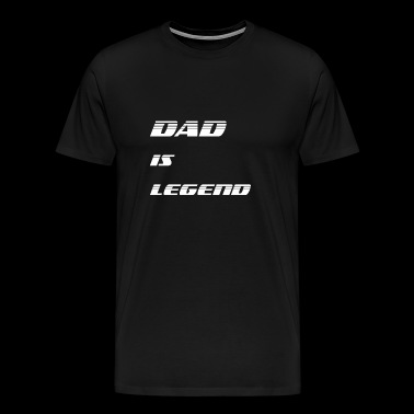 Dad is Legend - Men's Premium T-Shirt