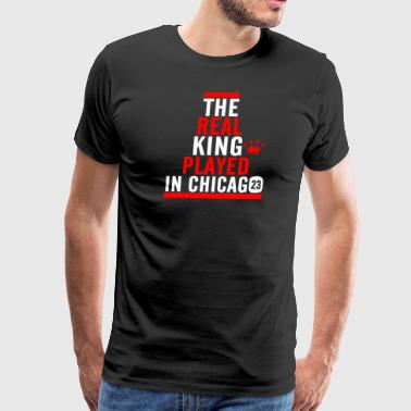 The Real King Played in Chicago - Men's Premium T-Shirt