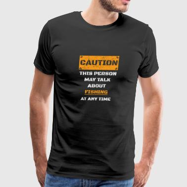 CAUTION WARNUNG TALK ABOUT HOBBY Fishing - Men's Premium T-Shirt