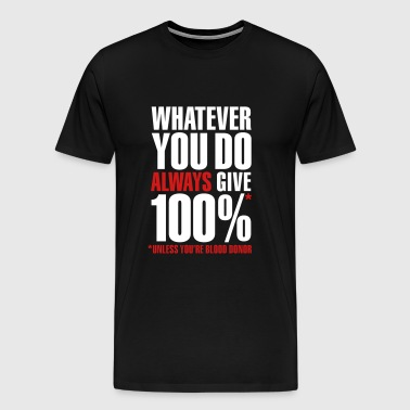 Whatever you do always give 100%. Unless you're blood donor - Men's Premium T-Shirt