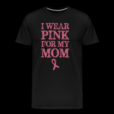 Wear Pink For My Mom Breast Cancer Awareness - Men's Premium T-Shirt