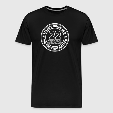 22 years old i am getting better - Men's Premium T-Shirt