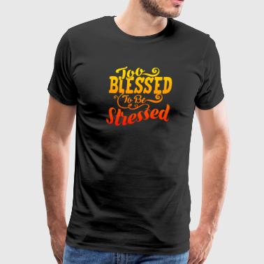TOO BLESSED TO BE STRESSED 03 - Men's Premium T-Shirt