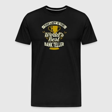 This Lady Is The World's Best Bank Teller - Men's Premium T-Shirt