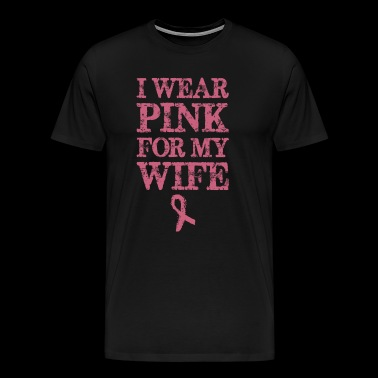 Wear Pink For My Wife Breast Cancer Awareness - Men's Premium T-Shirt