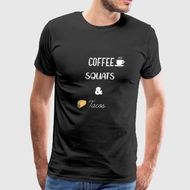 Funny Coffee, Squats & Taco Workout Apparel/ Shirt - Men's Premium T-Shirt