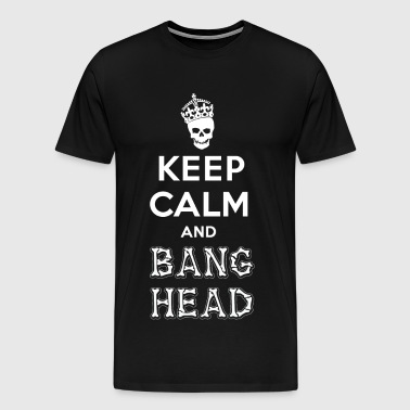 keep calm and bang head - Men's Premium T-Shirt