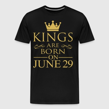 Kings are born on June 29 - Men's Premium T-Shirt