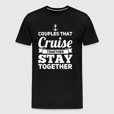 Couples That Cruise Together Stay Together - Men's Premium T-Shirt