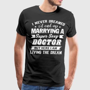 I'd End Up Marrying A Doctor T Shirt - Men's Premium T-Shirt