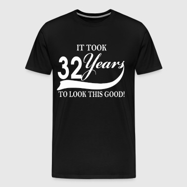 It took 32 years to look this good - Men's Premium T-Shirt