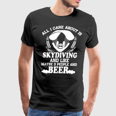 All I Care About Is Skydiving T Shirt - Men's Premium T-Shirt
