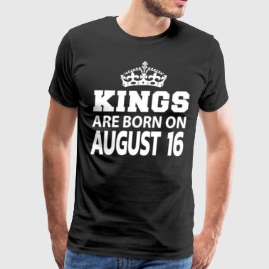Kings are born on August 16 - Men's Premium T-Shirt