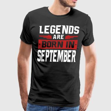 Legends are born in September shirt - Men's Premium T-Shirt