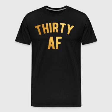 Thirty AF Shirt 30th Birthday Shirt - Men's Premium T-Shirt
