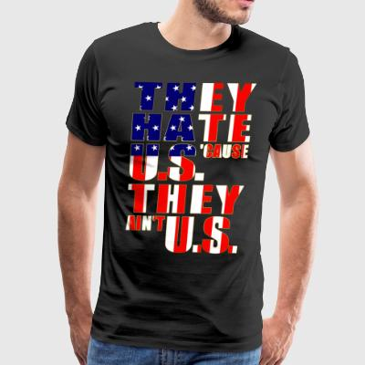 They hate U.S. 'cause they ain't U.S. - Men's Premium T-Shirt