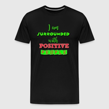 I am surrounded with positive people - Men's Premium T-Shirt