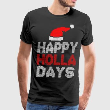 Happy Holla Days to Merry Christmas 2017 - Men's Premium T-Shirt