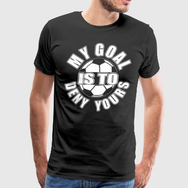 My Goal Is To Deny Yours - Men's Premium T-Shirt