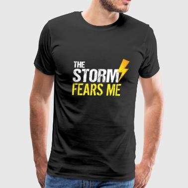 The Storm Fears Me Storm Chasers - Men's Premium T-Shirt