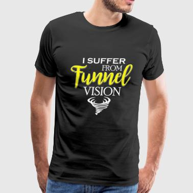 I Suffer From Tunnel Vision Tornado - Men's Premium T-Shirt