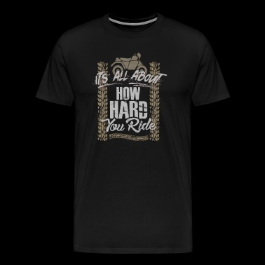 It's All About How Hard You Ride Offroad - Men's Premium T-Shirt