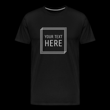The your text here - Men's Premium T-Shirt