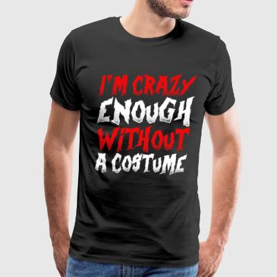 I'm Scary Enough Without A Costume - Men's Premium T-Shirt