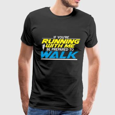 RUNNER RUN WALK: RUNNING WITH ME GIFT - Men's Premium T-Shirt