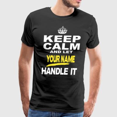 KEEP CALM AND LET YOUR NAME HANDLE IT - Men's Premium T-Shirt