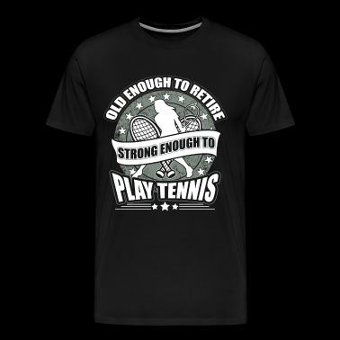 Strong Enough To Play Tennis T Shirt, Tennis Shirt - Men's Premium T-Shirt